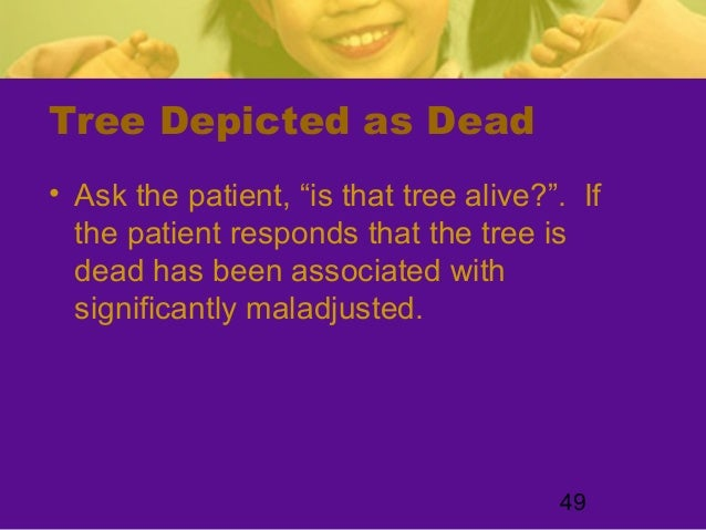 """49Tree Depicted as Dead• Ask the patient, """"is that tree alive?"""". Ifthe patient responds that the tree isdead has been asso..."""