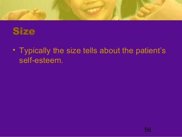 56Size• Typically the size tells about the patient'sself-esteem.