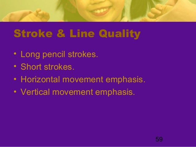 59Stroke & Line Quality• Long pencil strokes.• Short strokes.• Horizontal movement emphasis.• Vertical movement emphasis.