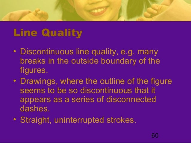 60Line Quality• Discontinuous line quality, e.g. manybreaks in the outside boundary of thefigures.• Drawings, where the ou...