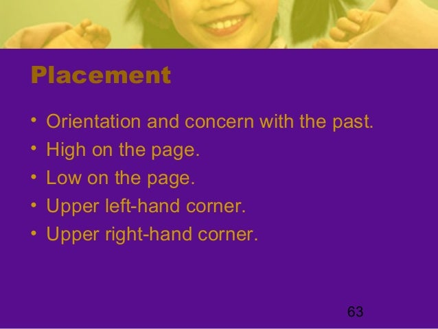63Placement• Orientation and concern with the past.• High on the page.• Low on the page.• Upper left-hand corner.• Upper r...