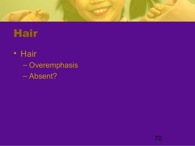 70Hair• Hair– Overemphasis– Absent?