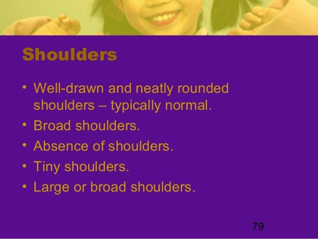 79Shoulders• Well-drawn and neatly roundedshoulders – typically normal.• Broad shoulders.• Absence of shoulders.• Tiny sho...