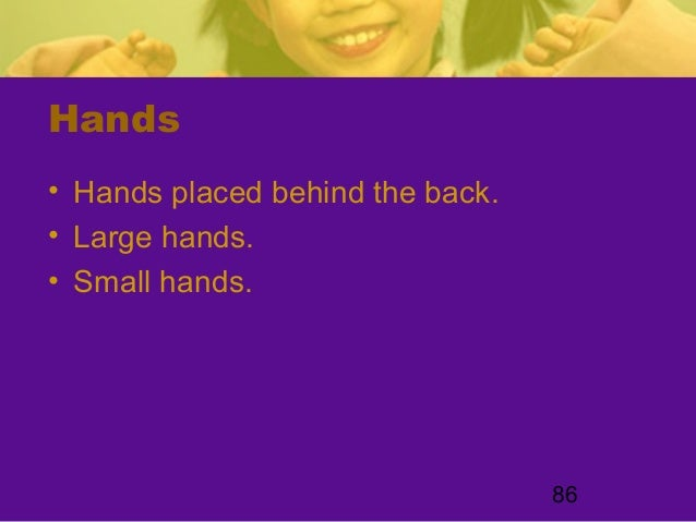86Hands• Hands placed behind the back.• Large hands.• Small hands.