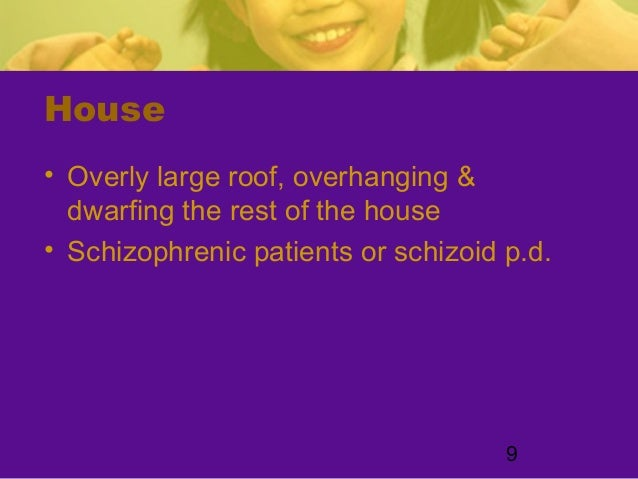 9House• Overly large roof, overhanging &dwarfing the rest of the house• Schizophrenic patients or schizoid p.d.