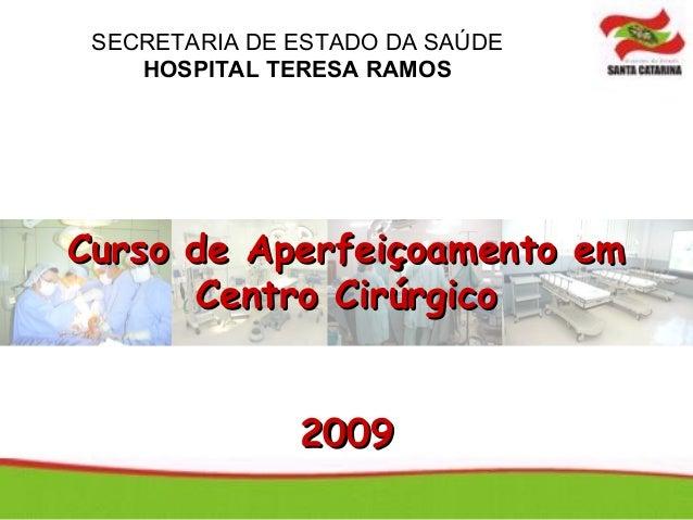 SECRETARIA DE ESTADO DA SAÚDE    HOSPITAL TERESA RAMOSCurso de Aperfeiçoamento em      Centro Cirúrgico               2009