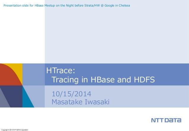 Presentation slide for HBase Meetup on the Night before Strata/HW @ Google in Chelsea  Copyright © 2014 NTT DATA Corporati...