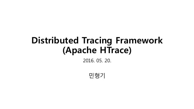 Distributed Tracing Framework (Apache HTrace) 2016. 05. 20. 민형기