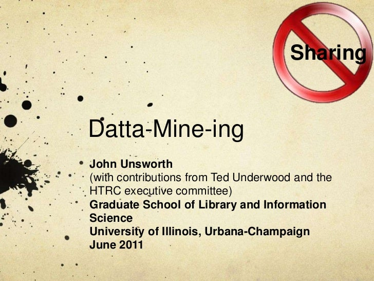Sharing<br />Datta-Mine-ing<br />John Unsworth<br />(with contributions from Ted Underwood and the HTRC executive committe...