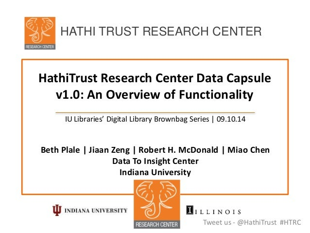 HathiTrust Research Center Data Capsule v1.0: An Overview of Functionality IU Libraries' Digital Library Brownbag Series |...