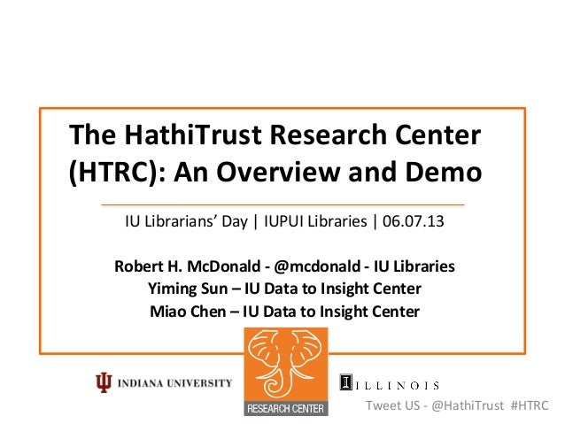 The HathiTrust Research Center (HTRC): An Overview and Demo IU Librarians' Day | IUPUI Librari...