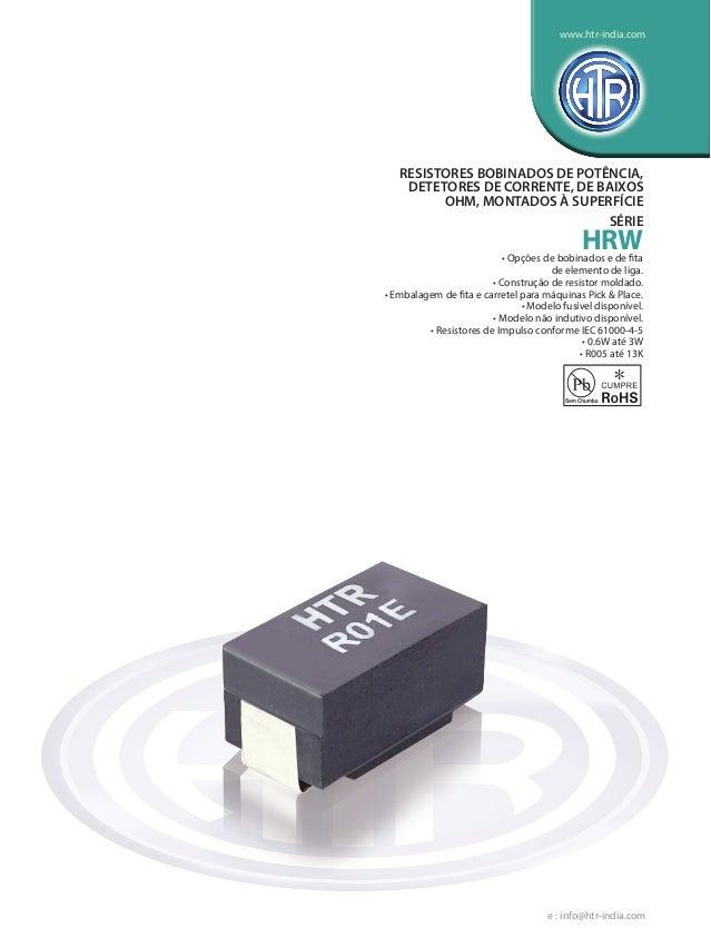 • Opções de bobinados e de fita de elemento de liga. • Construção de resistor moldado. • Embalagem de fita e carretel para...
