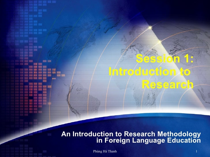 Session 1: Introduction to  Research An Introduction to Research Methodology in Foreign Language Education