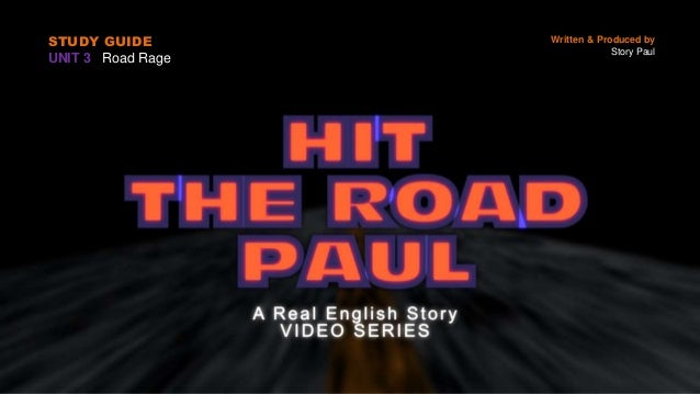 STUDY GUIDE UNIT 3 Road Rage Written & Produced by Story Paul