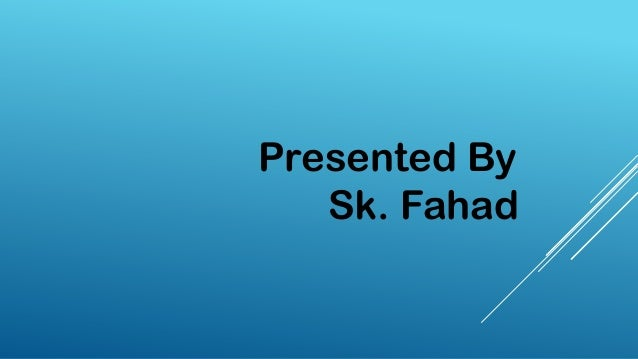 Presented By Sk. Fahad