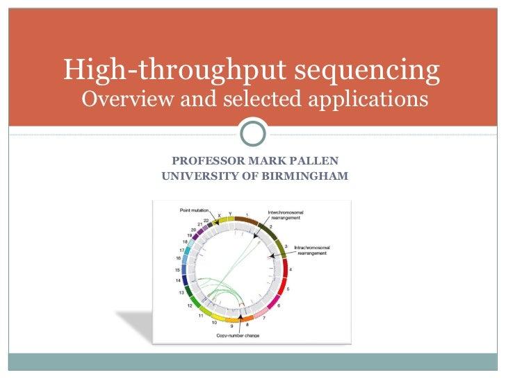 <ul><li>PROFESSOR MARK PALLEN </li></ul><ul><li>UNIVERSITY OF BIRMINGHAM </li></ul>High-throughput sequencing  Overview an...