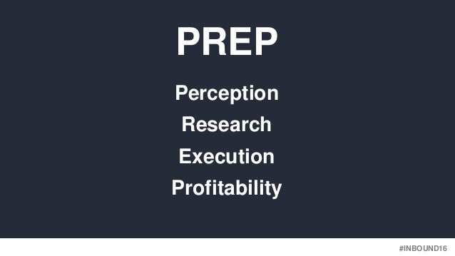 #INBOUND16 PREP Perception Research Execution Profitability