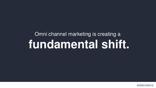 #INBOUND16 fundamental shift. Omni channel marketing is creating a
