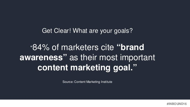 """#INBOUND16 Get Clear! What are your goals? """"84% of marketers cite """"brand awareness"""" as their most important content market..."""