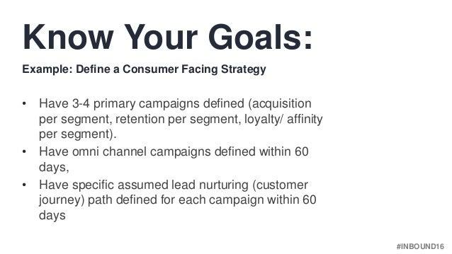 #INBOUND16 • Have 3-4 primary campaigns defined (acquisition per segment, retention per segment, loyalty/ affinity per seg...