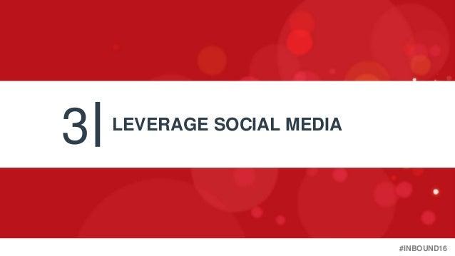 #INBOUND16 3 LEVERAGE SOCIAL MEDIA