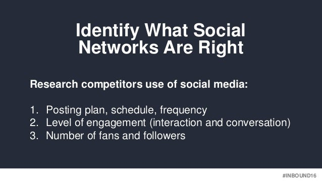 #INBOUND16 Research competitors use of social media: 1. Posting plan, schedule, frequency 2. Level of engagement (interact...