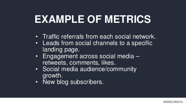 #INBOUND16 • Traffic referrals from each social network. • Leads from social channels to a specific landing page. • Engage...