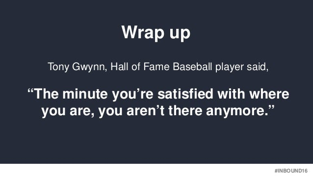 """#INBOUND16 Tony Gwynn, Hall of Fame Baseball player said, """"The minute you're satisfied with where you are, you aren't ther..."""