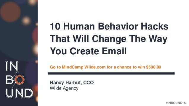 #INBOUND16@nharhut Nancy Harhut, CCO Wilde Agency 10 Human Behavior Hacks That Will Change The Way You Create Email Go to ...