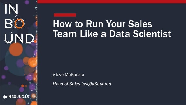 INBOUND15 How to Run Your Sales Team Like a Data Scientist Steve McKenzie Head of Sales InsightSquared