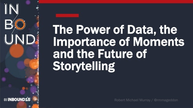 INBOUND15 The Power of Data, the Importance of Moments and the Future of Storytelling