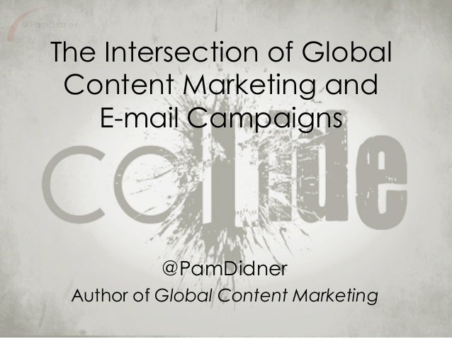@PamDidner The Intersection of Global Content Marketing and E-mail Campaigns @PamDidner Author of Global Content Marketing