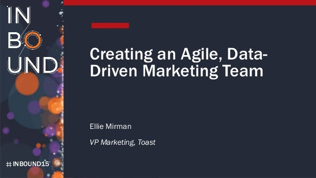 INBOUND15 Creating an Agile, Data- Driven Marketing Team Ellie Mirman VP Marketing, Toast