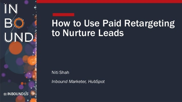INBOUND15 How to Use Paid Retargeting to Nurture Leads Niti Shah Inbound Marketer, HubSpot