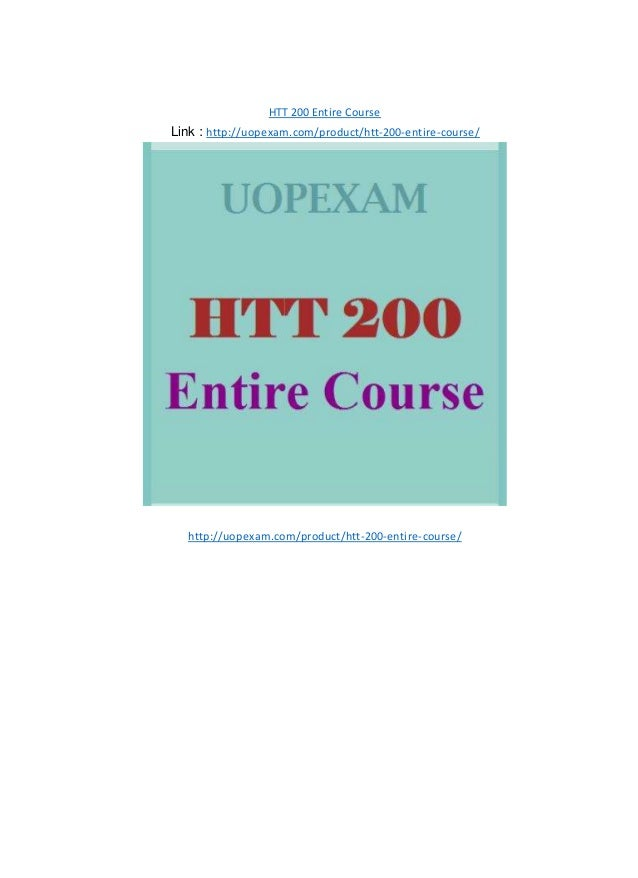 HTT 200 Entire Course Link : http://uopexam.com/product/htt-200-entire-course/ http://uopexam.com/product/htt-200-entire-c...
