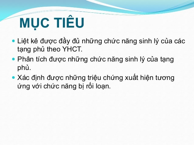 MỤC TIÊU  Liệt kê đƣợc đầy đủ những chức năng sinh lý của các tạng phủ theo YHCT.  Phân tích đƣợc những chức năng sinh l...