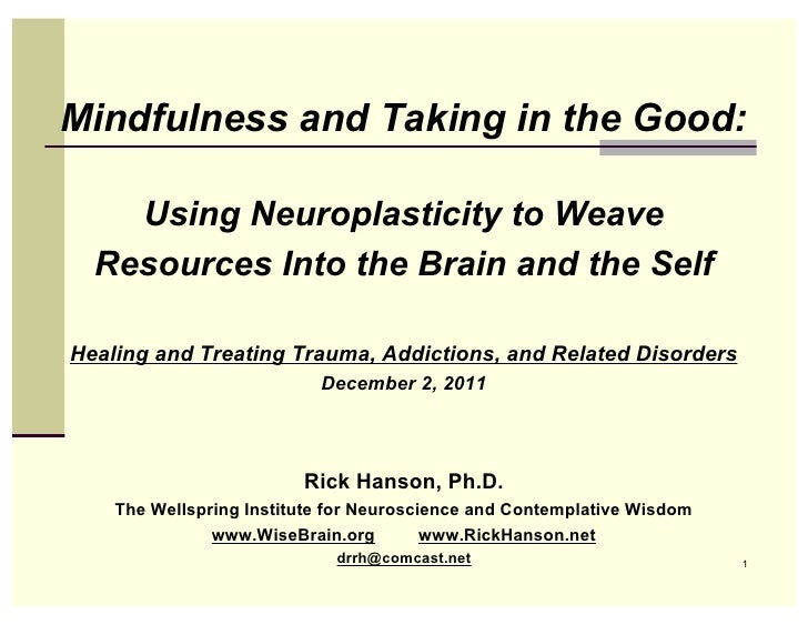Mindfulness and Taking in the Good:    Using Neuroplasticity to Weave  Resources Into the Brain and the SelfHealing and Tr...