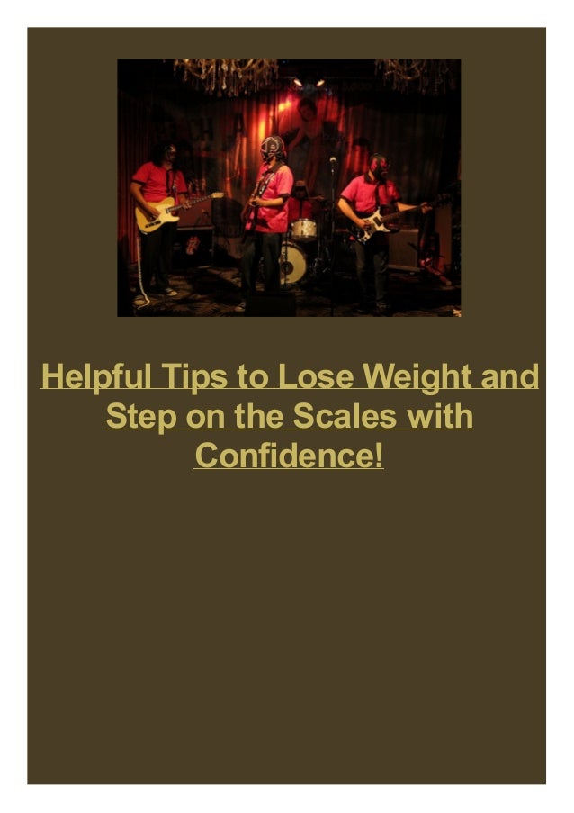 Helpful Tips to Lose Weight and Step on the Scales with Confidence!