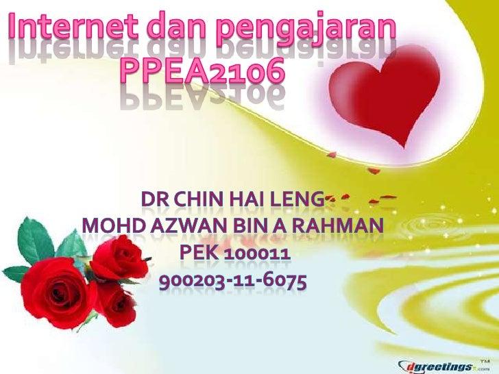 Internet danpengajaran<br />PPEA2106<br />Dr chin haileng<br />Mohdazwan bin a rahman<br />pek 100011<br />900203-11-6075<...