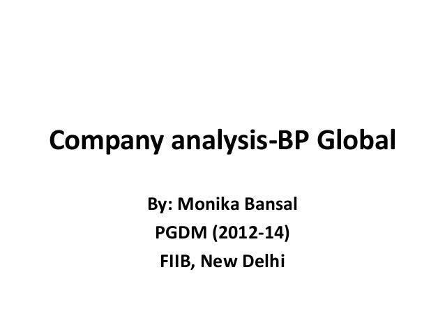 Company analysis-BP Global By: Monika Bansal PGDM (2012-14) FIIB, New Delhi