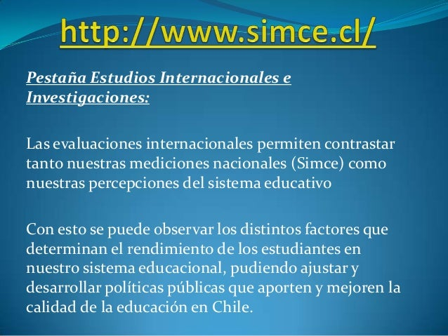 Pestaña Estudios Internacionales e Investigaciones: Las evaluaciones internacionales permiten contrastar tanto nuestras me...