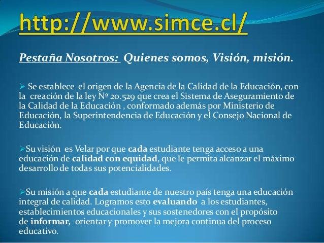 Pestaña Nosotros: Quienes somos, Visión, misión.  Se establece el origen de la Agencia de la Calidad de la Educación, con...