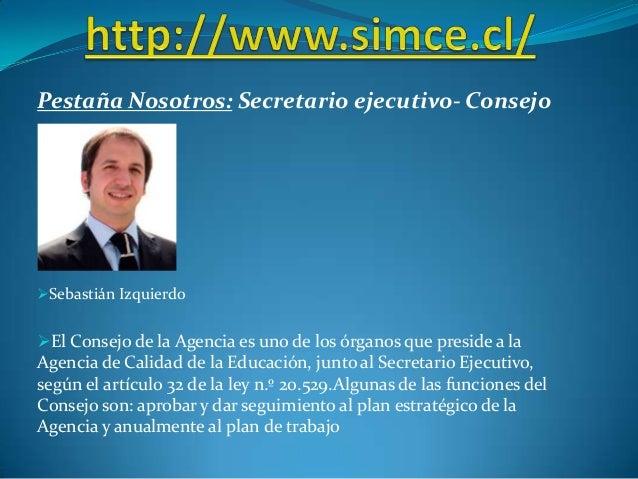Pestaña Nosotros: Secretario ejecutivo- Consejo Sebastián Izquierdo El Consejo de la Agencia es uno de los órganos que p...