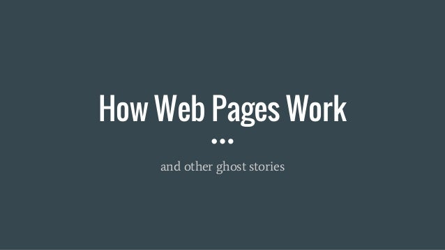 How Web Pages Work and other ghost stories