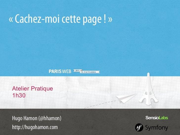 «Cachez-moi cette page !»Atelier Pratique1h30Hugo Hamon (@hhamon)http://hugohamon.com
