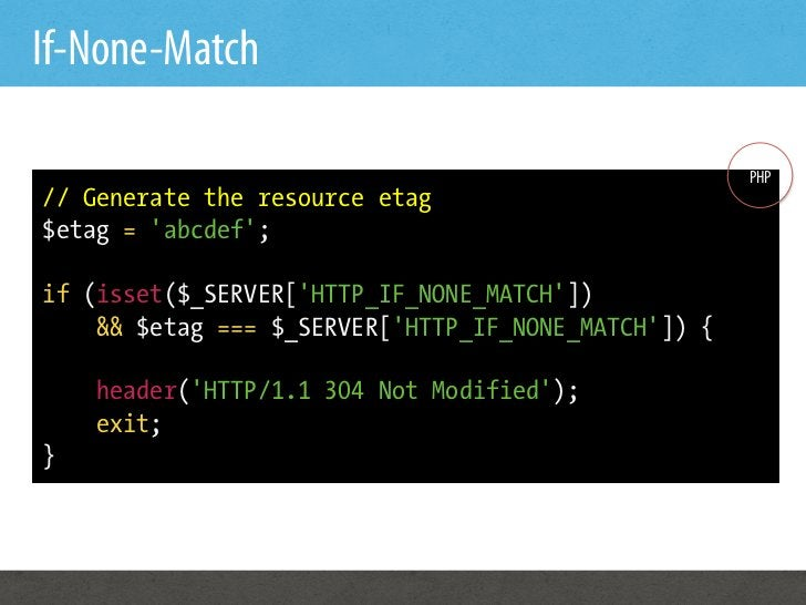 If-None-Match                                                     PHP// Generate the resource etag$etag = abcdef;if (isset...