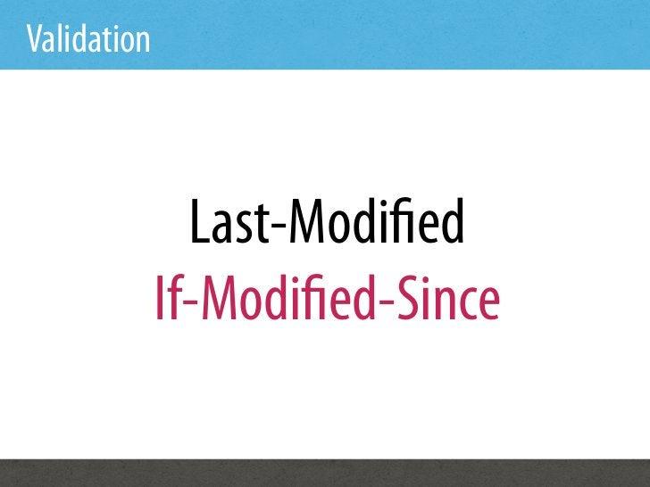 Validation               Last-Modi ed             If-Modi ed-Since