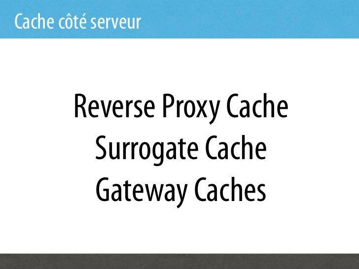 Cache côté serveur        Reverse Proxy Cache          Surrogate Cache          Gateway Caches