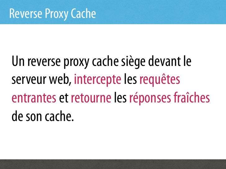 Reverse Proxy CacheUn reverse proxy cache siège devant leserveur web, intercepte les requêtesentrantes et retourne les rép...