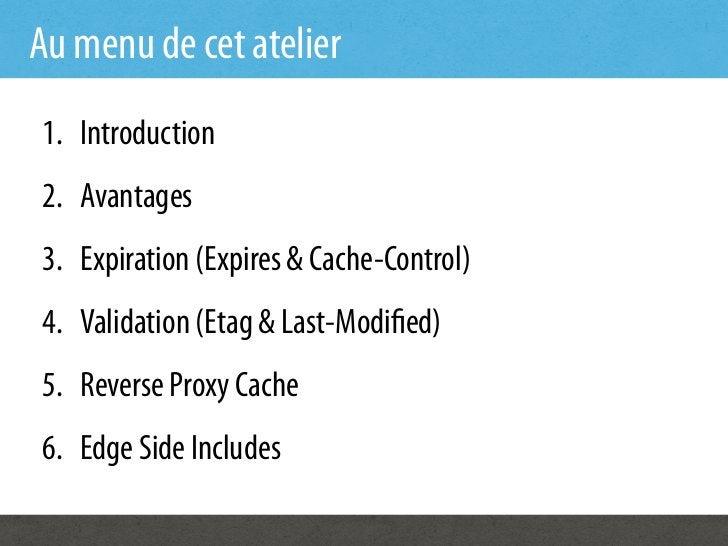 Au menu de cet atelier1. Introduction2. Avantages3. Expiration (Expires & Cache-Control)4. Validation (Etag & Last-Mod...